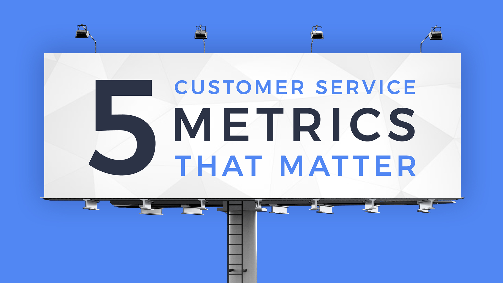 Your Customer Service Metrics Matter & Here's Why