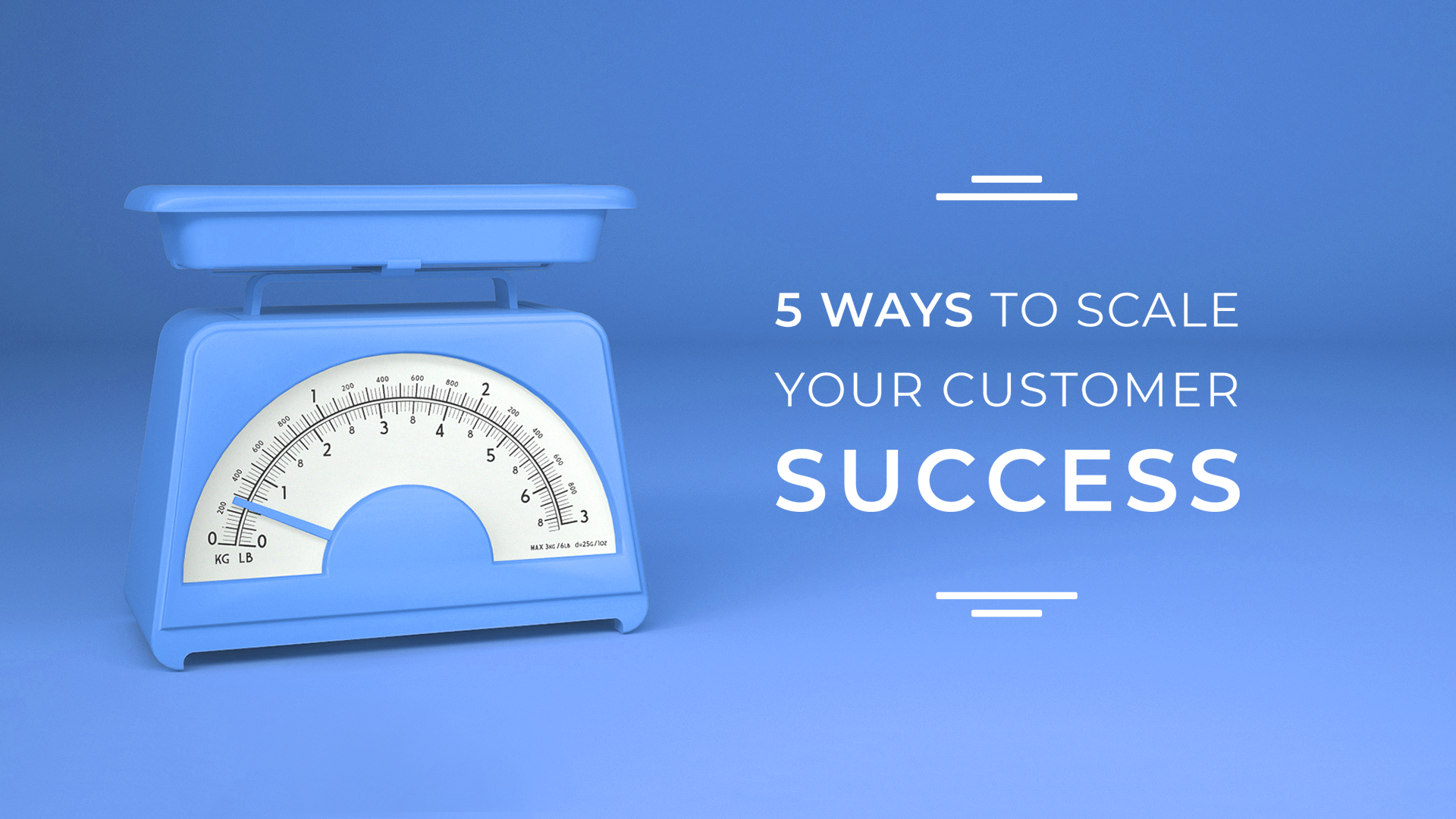 5 Ways to Scale Your Customer Success