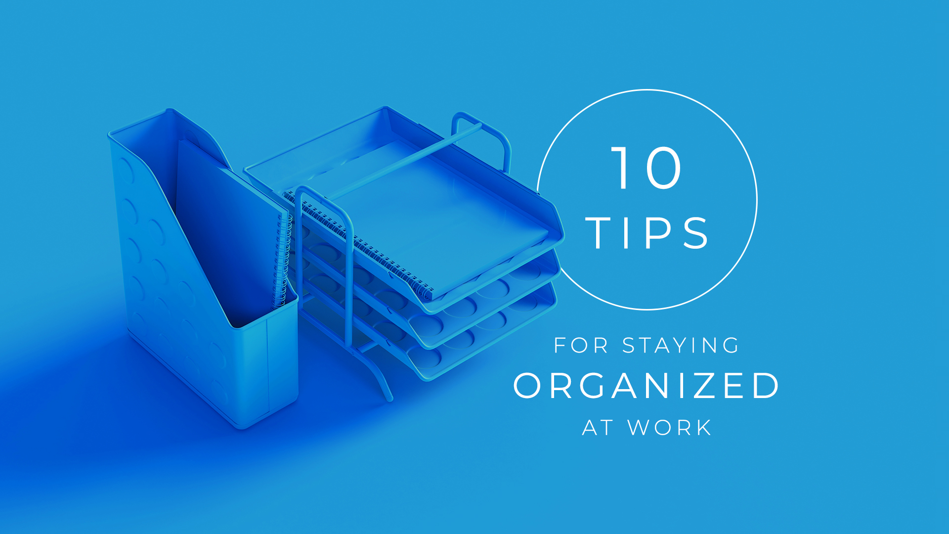10 Tips for Staying Organized at Work