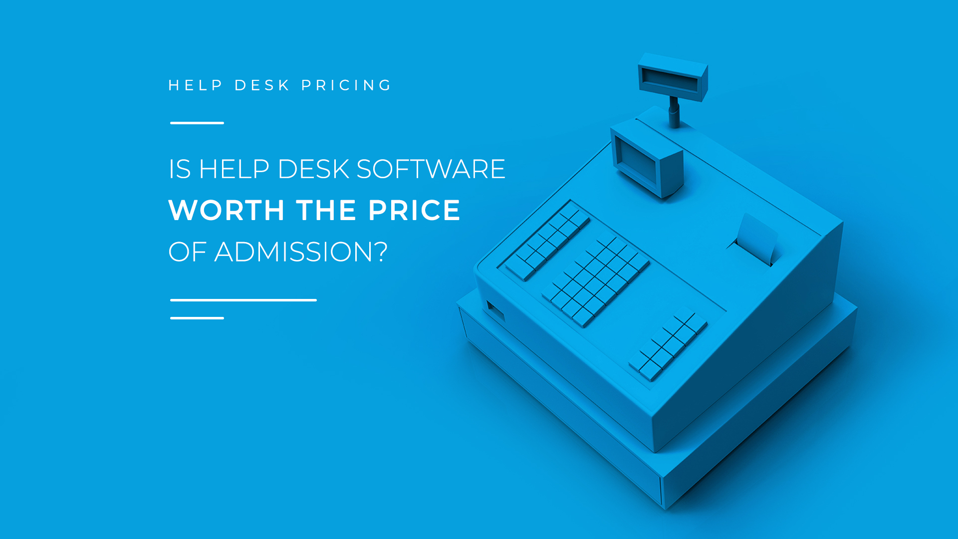 Is Help Desk Software Worth the Price of Admission?