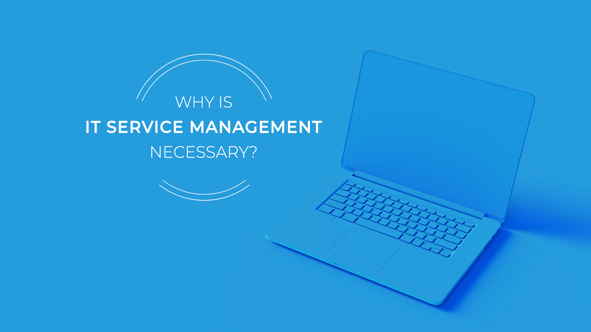 Why Is IT Service Management Necessary?