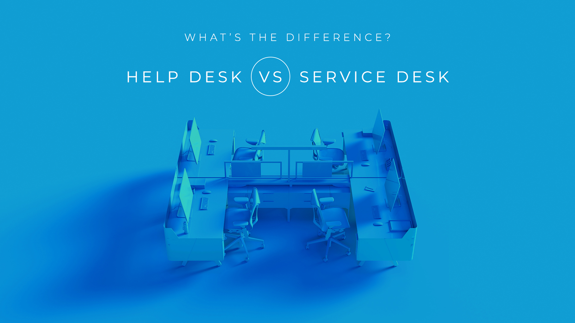 What's the Difference? Help Desk vs. Service Desk