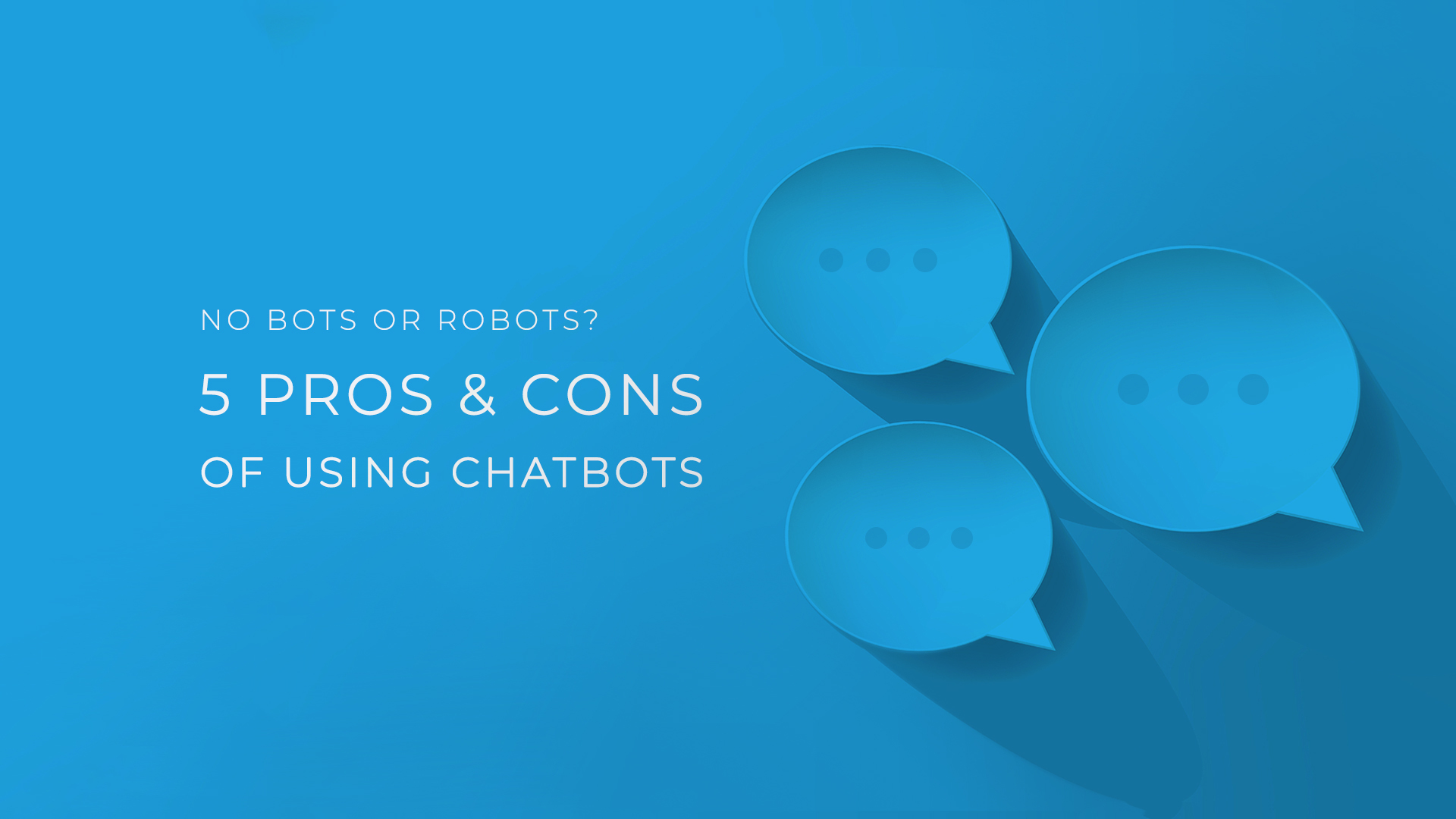 No Bot or Robots? 5 Pros & Cons of Using Chatbots