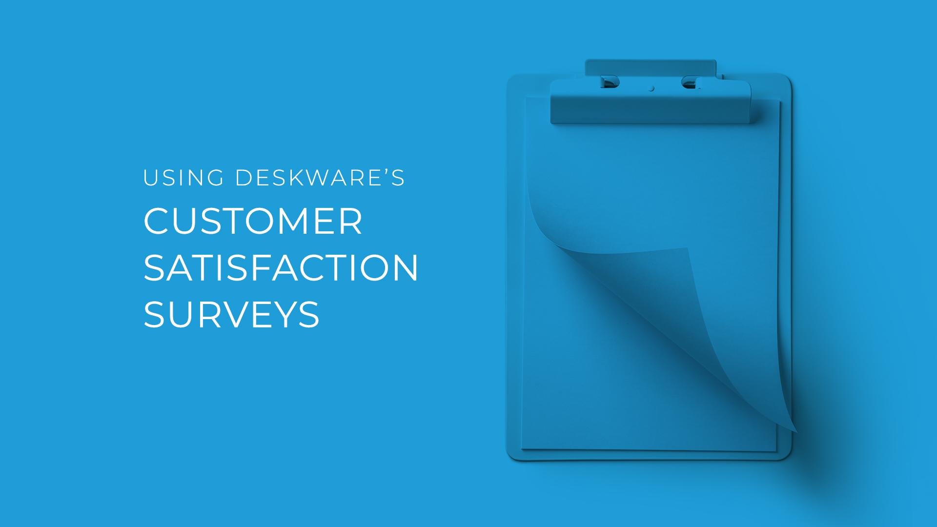 Using Deskware's Customer Satisfaction Surveys