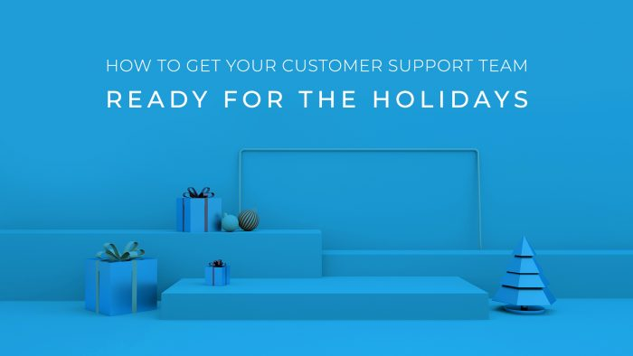 How to Get Your Customer Support Team Ready for the Holidays