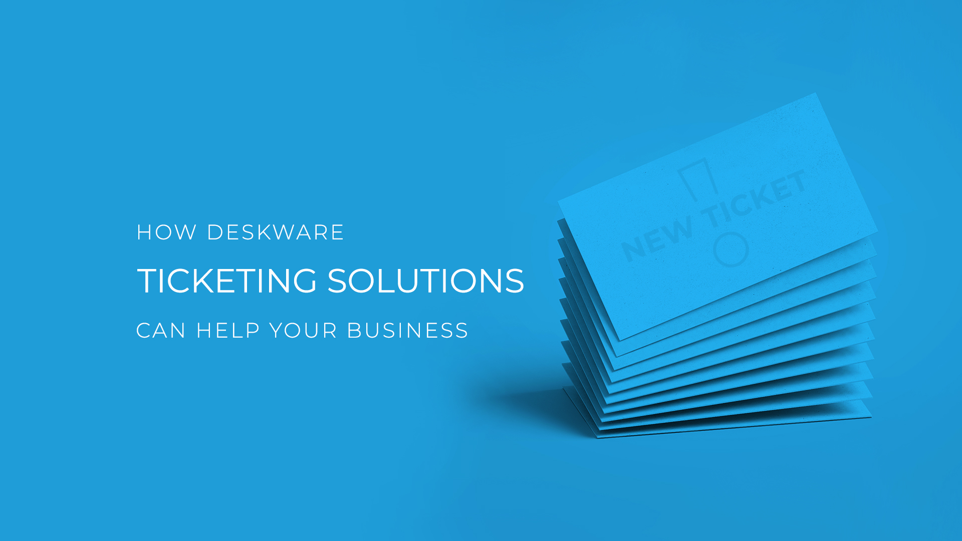 How Deskware Ticket Solutions Can Help Your Business