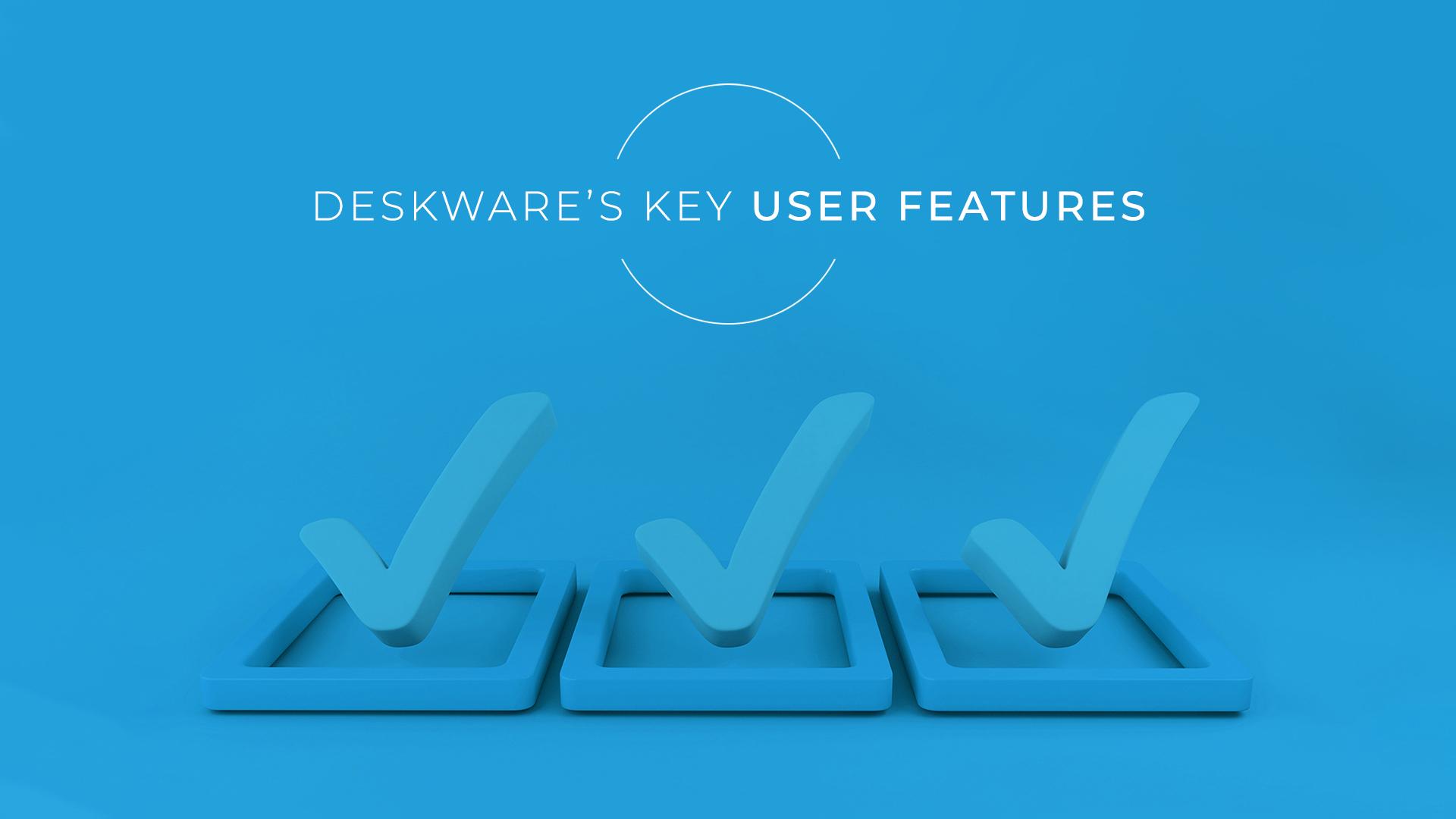 Deskware's Key User Features