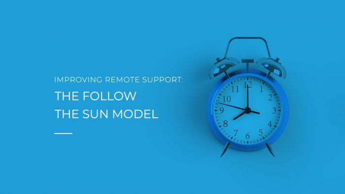 Improving Remote Support: The Follow the Sun Model
