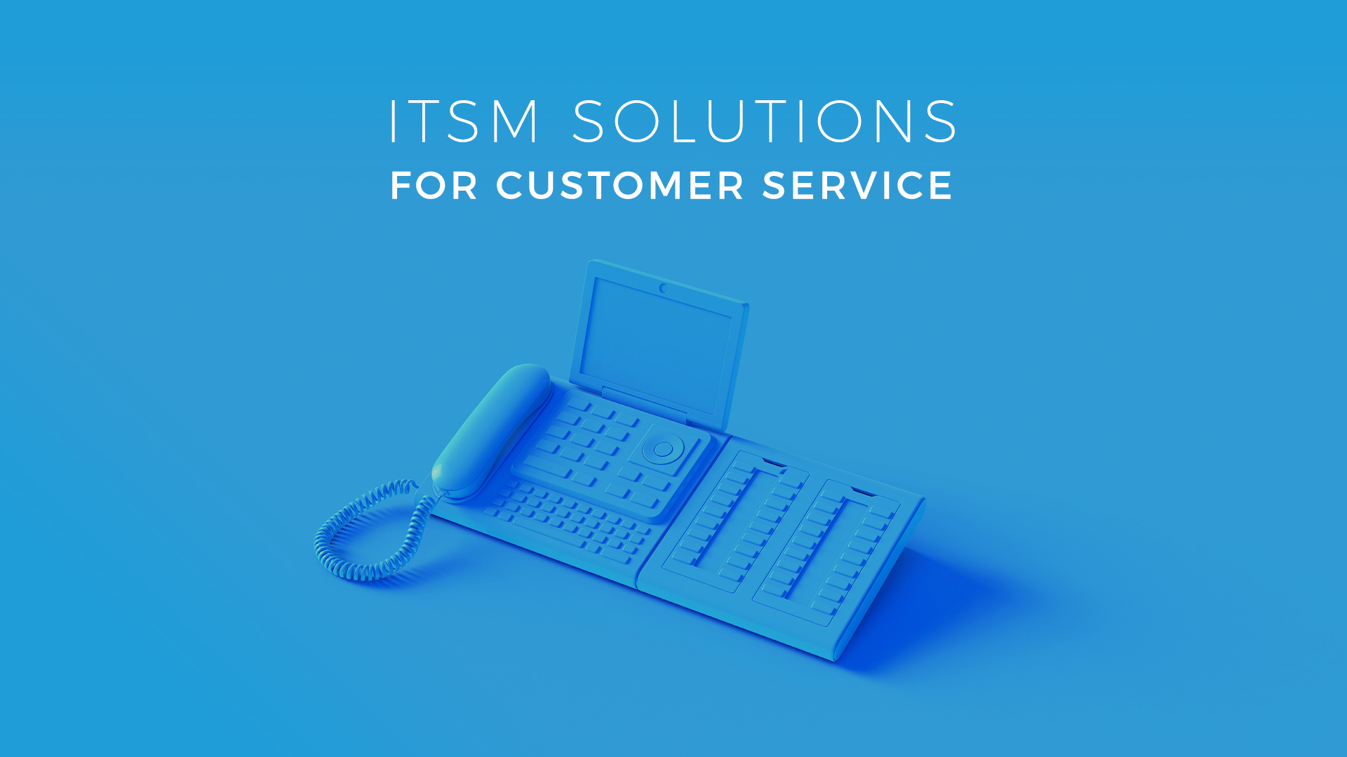 ITSM Solutions for Customer Service