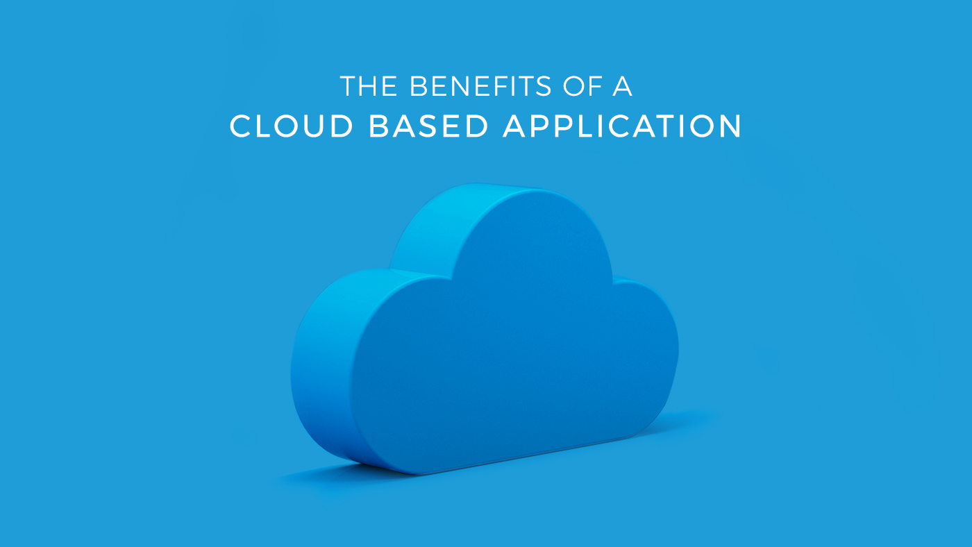 The Benefits of a Cloud Based Application