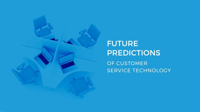 Future Predictions of Customer Service Technology